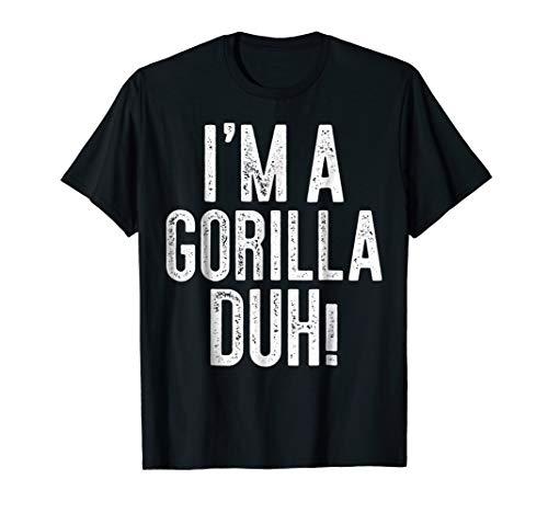 I'm A Gorilla Duh! T-Shirt Costume Gift Shirt ()