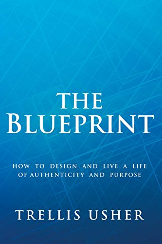 The Blueprint: How to Design and Live a Life of Authenticity and Purpose