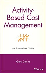 Activity-Based Cost Management: An Executive's Guide (Wiley Cost Management)