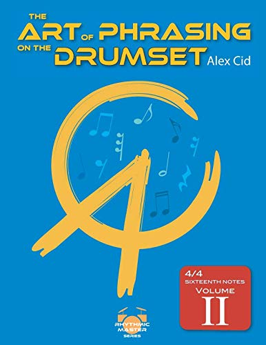 The art of phrasing on the drumset: 4/4 Sixteenth notes (Volume II) (Rhythmic Master series)