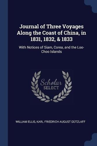 Download Journal of Three Voyages Along the Coast of China, in 1831, 1832, & 1833: With Notices of Siam, Corea, and the Loo-Choo Islands pdf