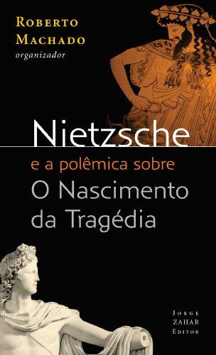 Nietzsche e a Polêmica Sobre o Nascimento da Tragédia - Coleção Estéticas