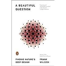 A Beautiful Question: Finding Nature's Deep Design