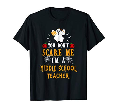 You Don't Scare Me I'm A MIddle School Teacher Shirt