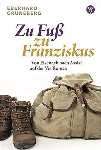 Zu Fuß zu Franziskus: Von Eisenach nach Assisi auf der Via Romea