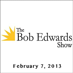 The Bob Edwards Show, Donald Gross, Arturo Sandoval, and Pat Metheny, February 7, 2013 Radio/TV Program