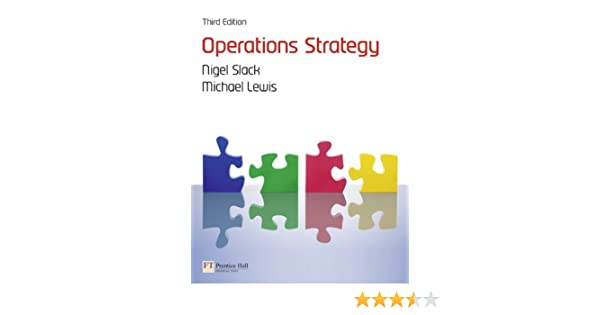 operations strategy 3rd edition nigel slack mike lewis rh amazon com