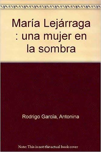 Maria Lejarraga - Una Mujer En La Sombra Biografia algaba: Amazon.es: Rodrigo, Antonina: Libros