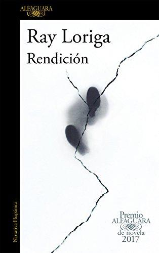 Rendición (Premio Alfaguara de novela 2017) (Spanish Edition)