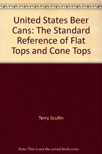 United States Beer Cans  The Standard Reference Of Flat Tops And Cone Tops