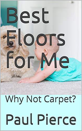 Best Floors for Me: Why Not Carpet?