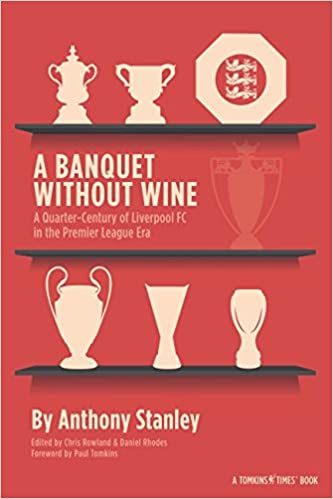 dc0ad4039 A Banquet Without Wine  A Quarter-Century of Liverpool FC in the ...