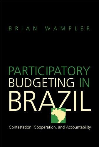 Participatory Budgeting in Brazil: Contestation, Cooperation, and Accountability by Penn State University Press