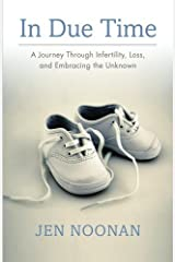In Due Time: A Journey Through Infertility, Loss, and Embracing the Unknown by Jen Noonan (2015-09-11) Paperback