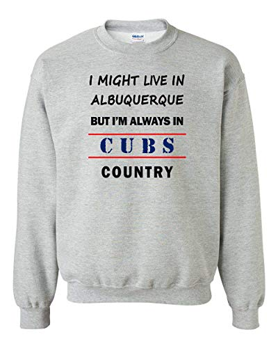 I Might Live in Albuquerque But Im Always in Cubs Country Adult Crewneck Sweat Shirt - Sports Fan Shirt - A Great Gift! Athletic Heather