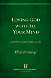 Loving God with All Your Mind Growth and Study Guide (Growth and Study Guides) (English Edition)