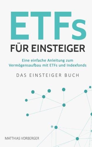 etfs-fr-einsteiger-eine-einfache-anleitung-zum-vermgensaufbau-mit-etfs-und-indexfonds-das-einsteiger-buch-german-edition