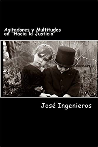 Agitadores y Multitudes en Hacia la Justicia (Spanish Edition): JOSÉ INGENIEROS: 9781481145695: Amazon.com: Books