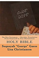 The New Testament ~ Cherokee Translation From Sequoyah by Lisa Christiansen: Holy Bible by Sequoyah George Guess (2014-02-16) Paperback