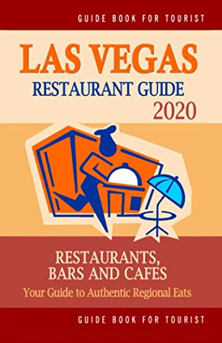 Las Vegas Restaurant Guide 2020: Best Rated Restaurants in Las Vegas, Nevada - Top Restaurants, Special Places to Drink and Eat Good Food Around (Restaurant Guide 2020) (Best Places In Las Vegas)