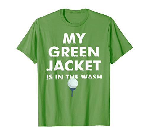 My Green Jacket Is In The Wash Shirt | Cute Love Golf Gift