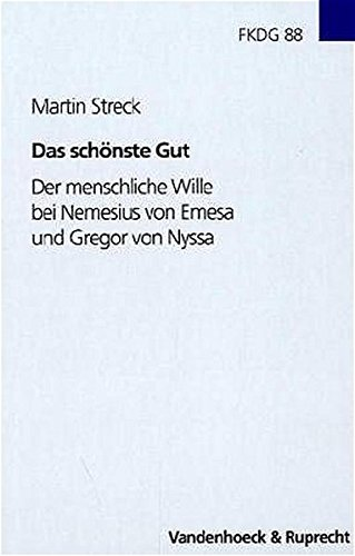 Das schonste Gut: Der menschliche Wille bei Nemesius von Emesa und Gregor von Nyssa (Forschungen zur Kirchen- und Dogmengeschichte) PDF