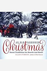 An Old-Fashioned Christmas : Sweet Traditions for Hearth and Home (Hardcover)--by Ellen Stimson [2015 Edition] Hardcover