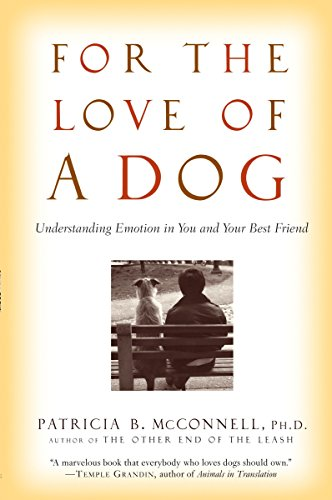 For the Love of a Dog: Understanding Emotion in You and Your Best Friend by Ballantine Books