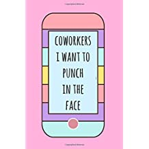 Coworkers I want to punch in the face: Coworker, Gift,Funny, Joke,Gag, Notebook ,6X9, Lined paper,Office,Employee,Appreciation,Present,Rainbow