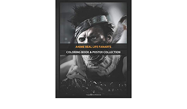 Coloring Book & Poster Collection: Anime Real Life Fanarts ...