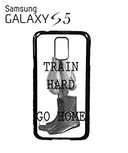 Train Hard or Go Home Mobile Cell Phone Case Samsung Galaxy S5 Black by supermalls