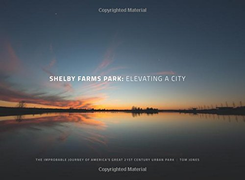 Book cover from Shelby Farms Park: Elevating a City: The Improbable Journey of America's Great 21st Century Urban Park by Tom Jones