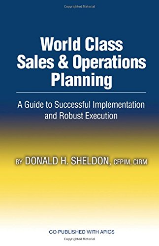 World Class Sales & Operations Planning: A Guide to Successful Implementation and Robust Execution