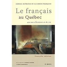 FRANÇAIS AU QUÉBEC (LE) : 400 ANS D'HISTOIRE ET DE VIE N.E.