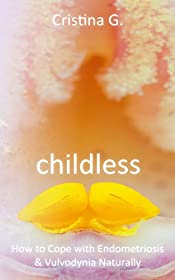 Childless: How to Cope with Endometriosis & Vulvodynia – Holistic Approach