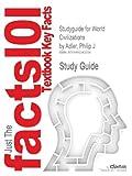 Studyguide for World Civilizations by Philip J. Adler, ISBN 9781111810498, Cram101 Textbook Reviews and Philip J. Adler, 149024235X