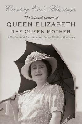 Counting One's Blessings: The Selected Letters of Queen Elizabeth the Queen Mother (2012) - Vi Elizabeth King Queen George