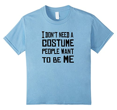 Kids I don't need a Halloween costume - Funny T-Shirt 12 Baby Blue