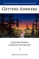 Getting Answers Using Your Intuition to Discover Your Best Life