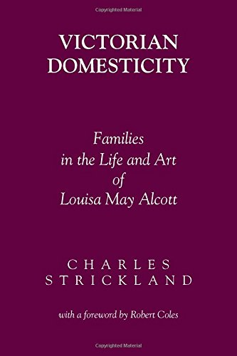 Victorian Domesticity: Families in the Life and Art of Louisa May Alcott