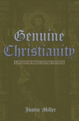 Genuine Christianity: A Study of Pauls Letter to Titus [Justin Miller] (Tapa Blanda)