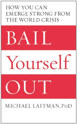 Read Online Bail Yourself Out: How You Can Emerge Strong from the World Crisis PDF