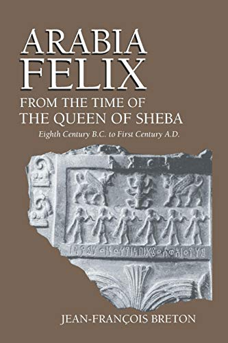Arabia Felix From The Time Of The Queen Of Sheba: Eighth Century B.C. to First Century A.D.