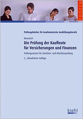 Die Prüfung der Kaufleute für Versicherungen und Finanzen: Prüfungswissen für Zwischen- und Abschlussprüfung
