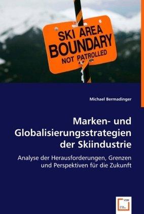 Marken- und Globalisierungsstrategien der Skiindustrie: Analyse der Herausforderungen, Grenzen und Perspektiven für die Zukunft
