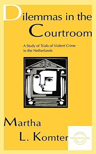 Dilemmas in the Courtroom: A Study of Trials of Violent Crime in the Netherlands (Everyday Communication Series)