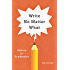 Write No Matter What: Advice for Academics (Chicago Guides to Writing, Editing, and Publishing)