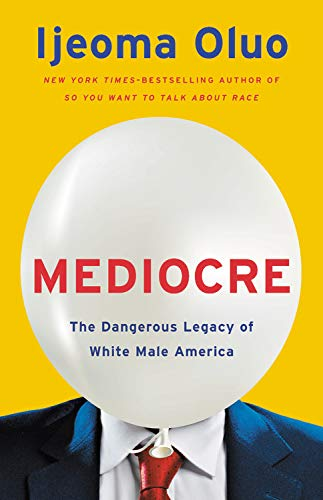Book Cover: Mediocre: The Dangerous Legacy of White Male America