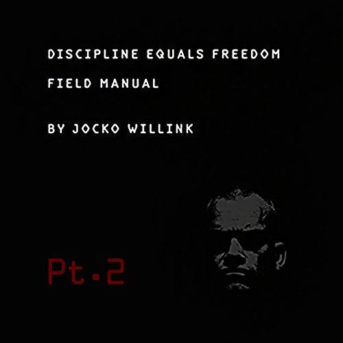 Discipline Equals Freedom Field Manual, Pt  1 (Thoughts) by Jocko