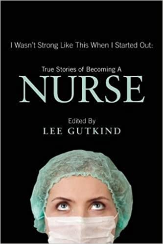 i wasn t strong like this when i started out true stories of i wasn t strong like this when i started out true stories of becoming a nurse 1st edition